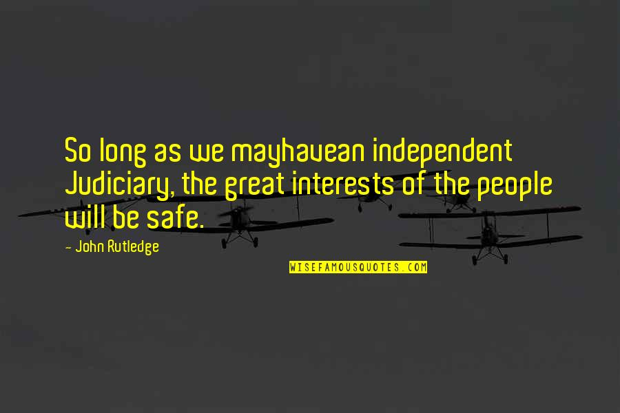 Interests Quotes By John Rutledge: So long as we mayhavean independent Judiciary, the