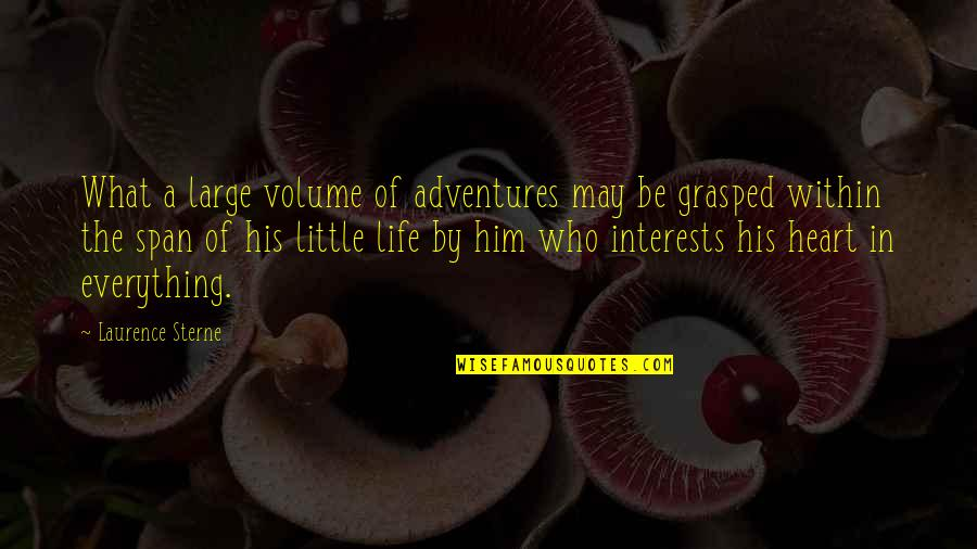 Interests Quotes By Laurence Sterne: What a large volume of adventures may be