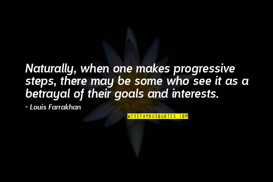 Interests Quotes By Louis Farrakhan: Naturally, when one makes progressive steps, there may