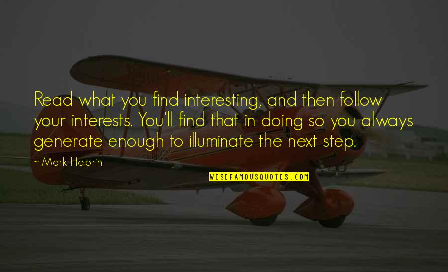 Interests Quotes By Mark Helprin: Read what you find interesting, and then follow