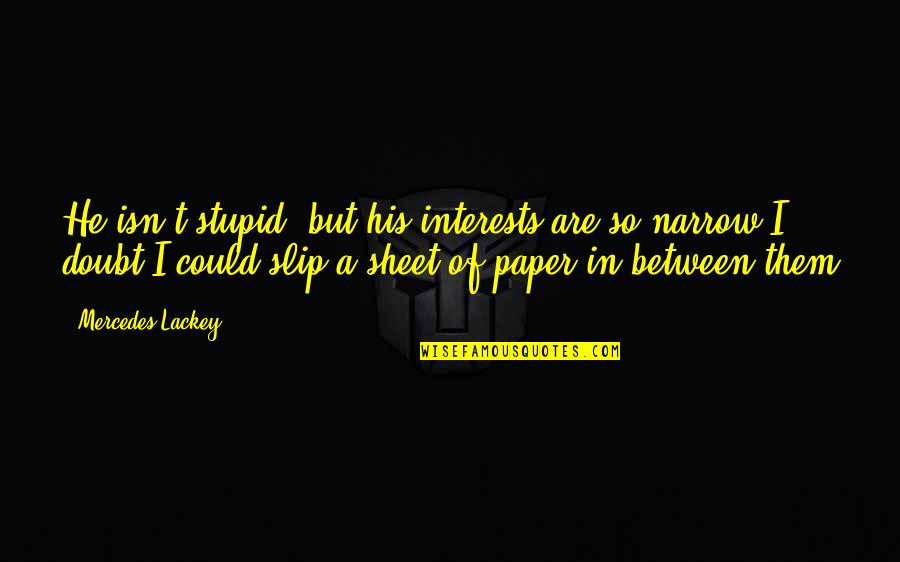 Interests Quotes By Mercedes Lackey: He isn't stupid, but his interests are so