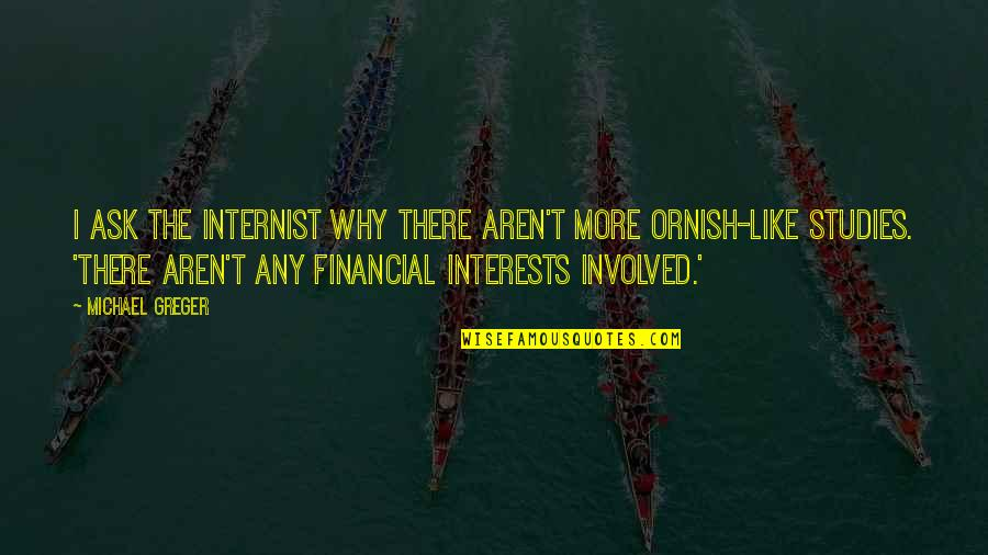 Interests Quotes By Michael Greger: I ask the internist why there aren't more