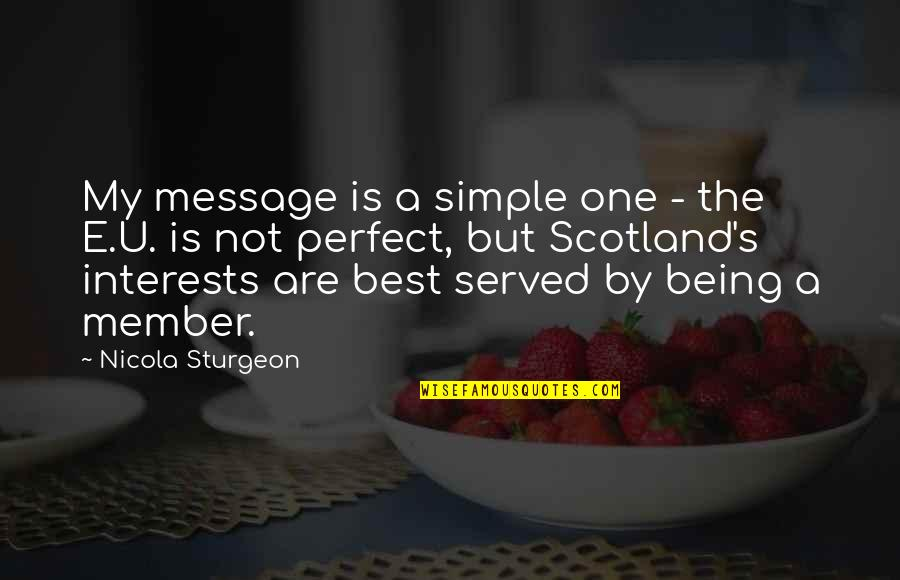 Interests Quotes By Nicola Sturgeon: My message is a simple one - the
