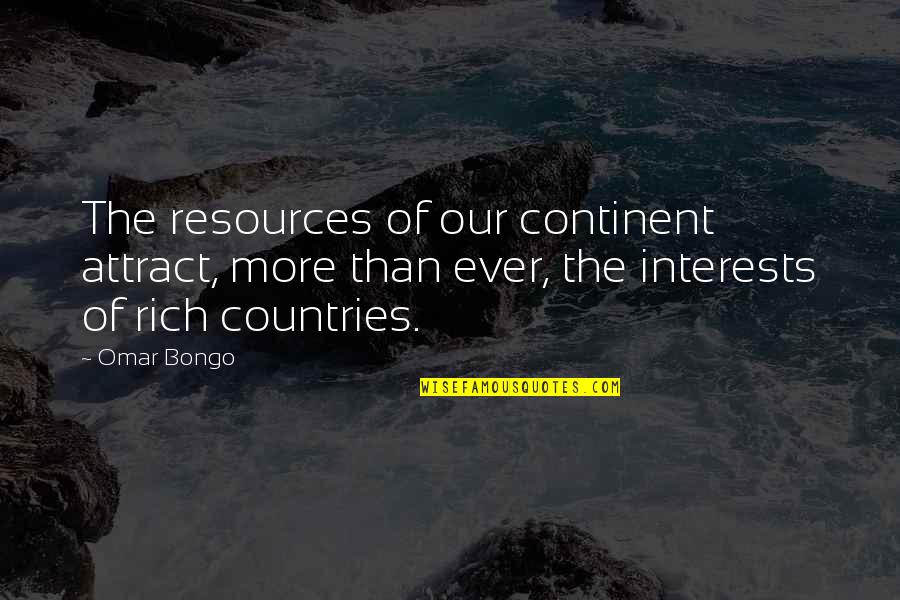 Interests Quotes By Omar Bongo: The resources of our continent attract, more than
