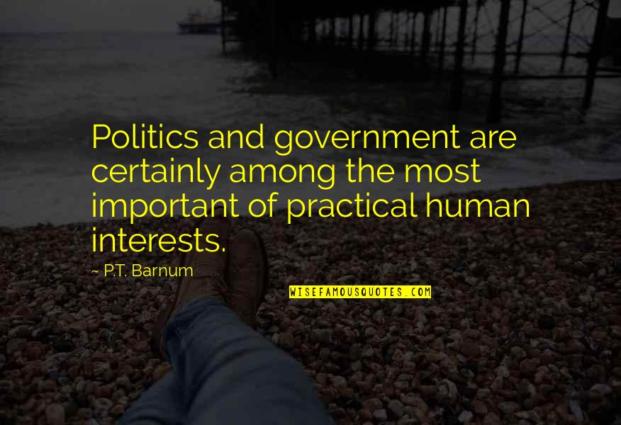 Interests Quotes By P.T. Barnum: Politics and government are certainly among the most