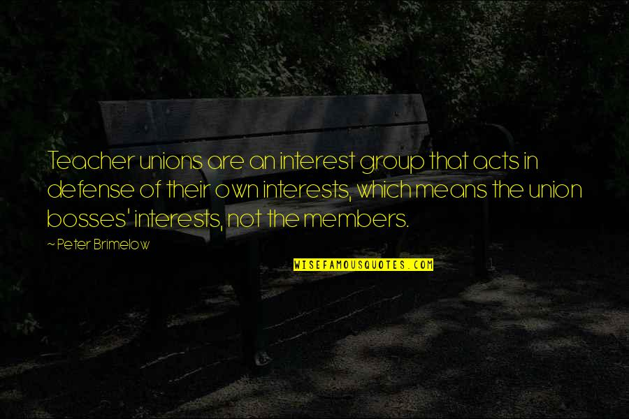 Interests Quotes By Peter Brimelow: Teacher unions are an interest group that acts