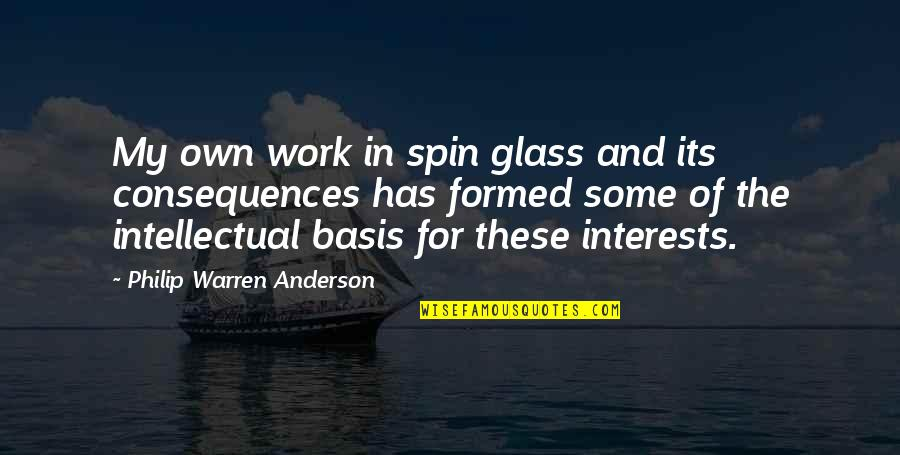 Interests Quotes By Philip Warren Anderson: My own work in spin glass and its