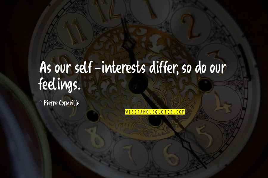 Interests Quotes By Pierre Corneille: As our self-interests differ, so do our feelings.