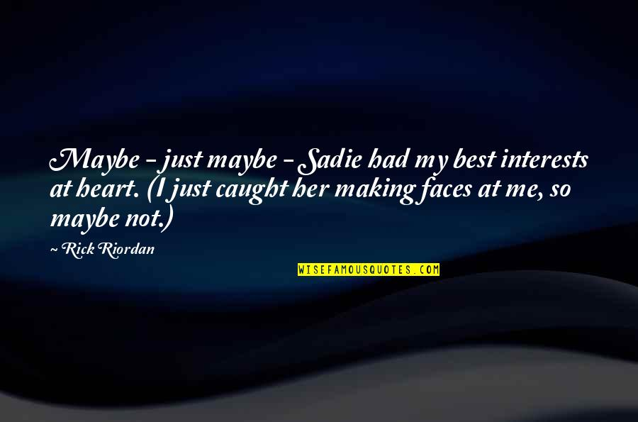 Interests Quotes By Rick Riordan: Maybe - just maybe - Sadie had my