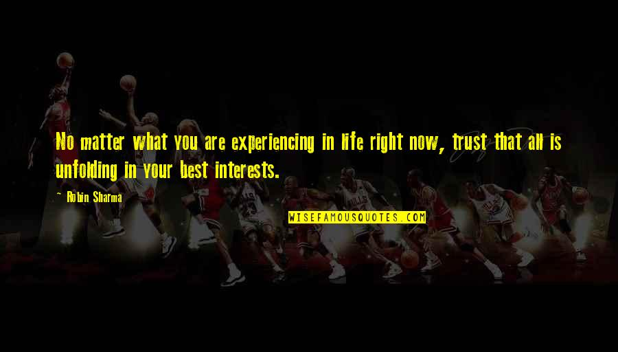Interests Quotes By Robin Sharma: No matter what you are experiencing in life