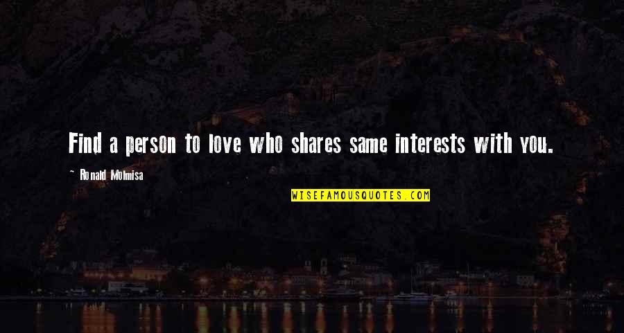 Interests Quotes By Ronald Molmisa: Find a person to love who shares same