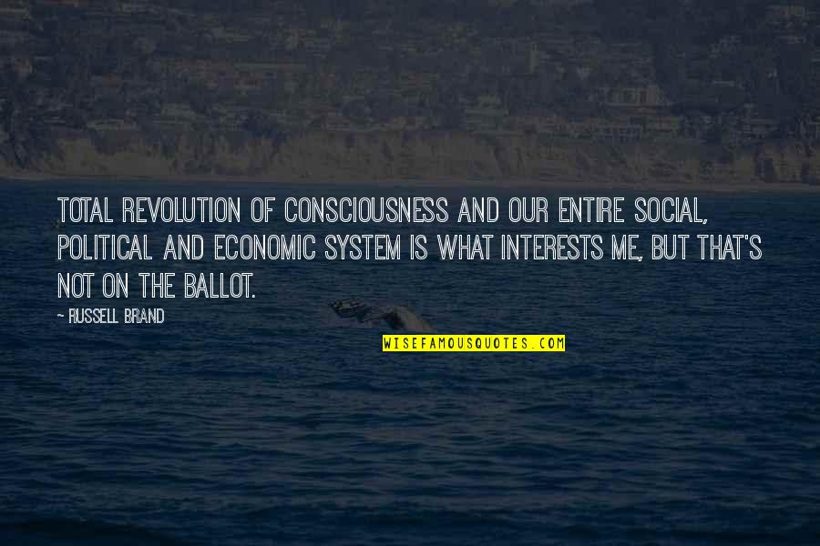 Interests Quotes By Russell Brand: Total revolution of consciousness and our entire social,