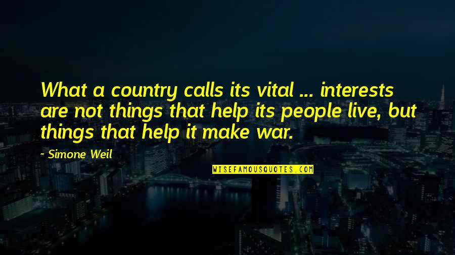 Interests Quotes By Simone Weil: What a country calls its vital ... interests