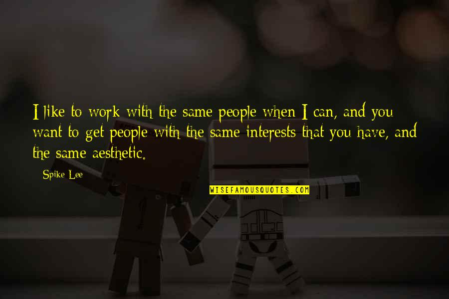 Interests Quotes By Spike Lee: I like to work with the same people