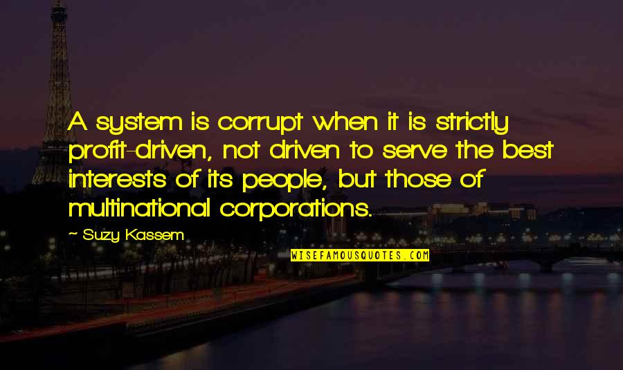 Interests Quotes By Suzy Kassem: A system is corrupt when it is strictly