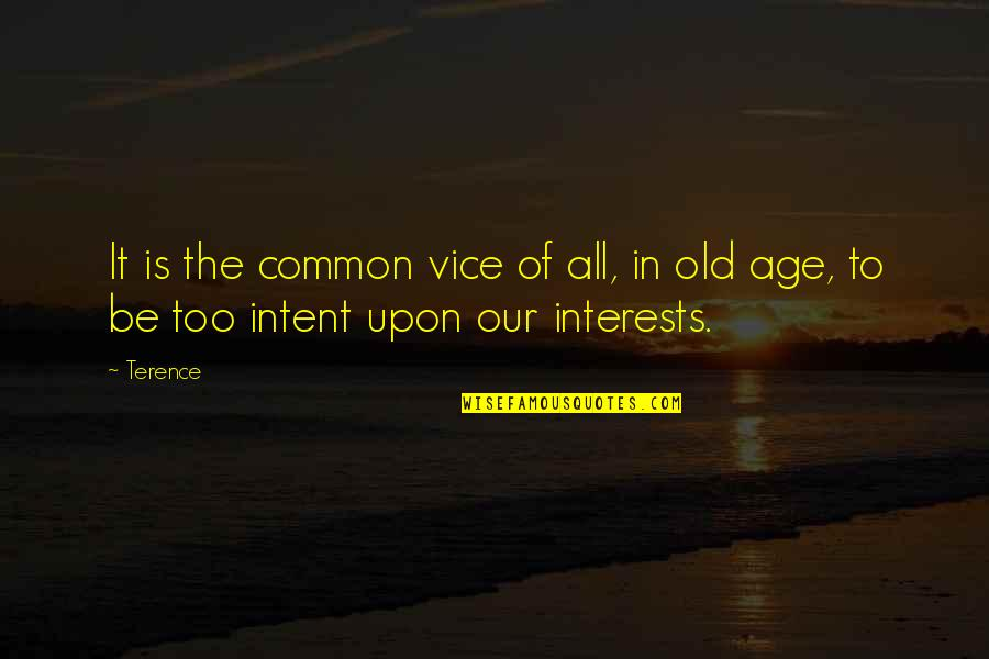 Interests Quotes By Terence: It is the common vice of all, in
