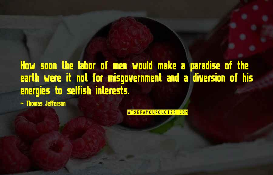 Interests Quotes By Thomas Jefferson: How soon the labor of men would make