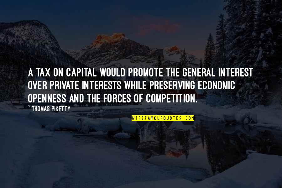 Interests Quotes By Thomas Piketty: A tax on capital would promote the general