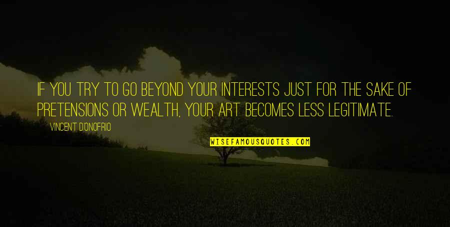 Interests Quotes By Vincent D'Onofrio: If you try to go beyond your interests