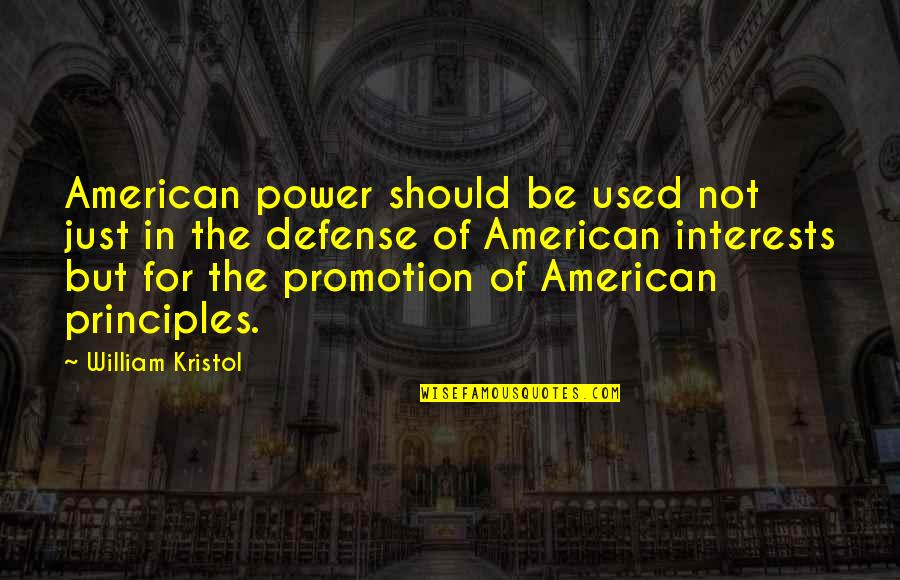 Interests Quotes By William Kristol: American power should be used not just in