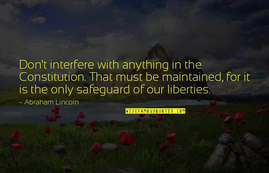 Interfere Quotes By Abraham Lincoln: Don't interfere with anything in the Constitution. That