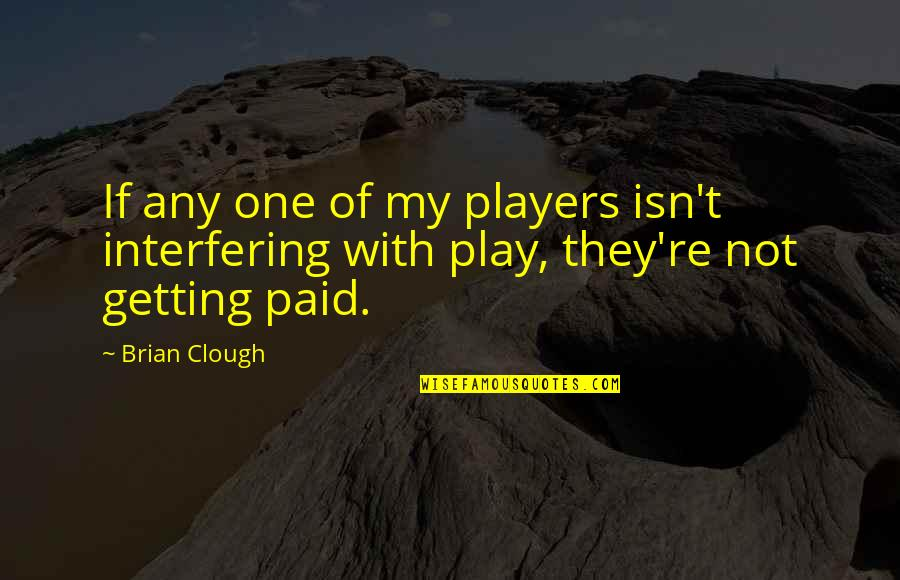 Interfere Quotes By Brian Clough: If any one of my players isn't interfering