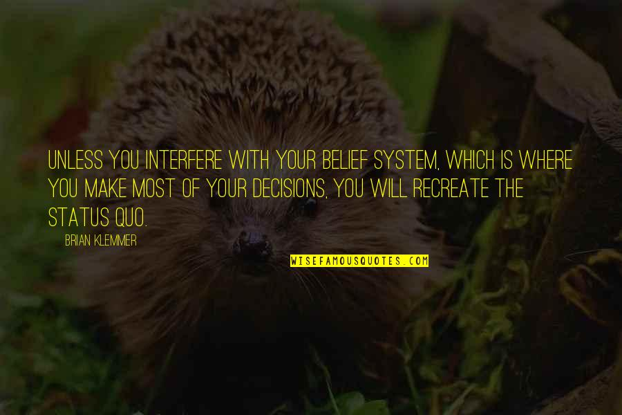 Interfere Quotes By Brian Klemmer: Unless you interfere with your belief system, which