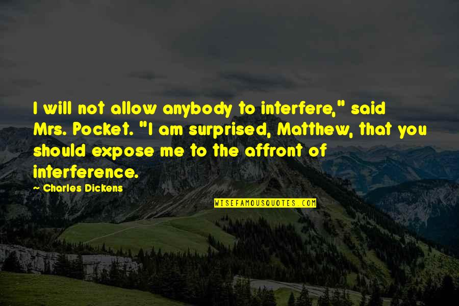 "Interfere Quotes By Charles Dickens: I will not allow anybody to interfere,"" said"
