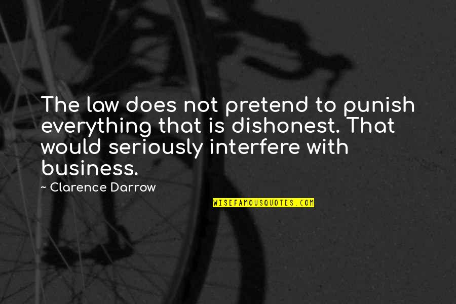Interfere Quotes By Clarence Darrow: The law does not pretend to punish everything
