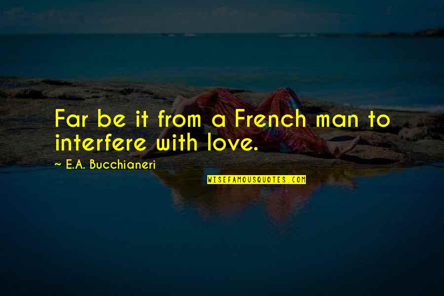 Interfere Quotes By E.A. Bucchianeri: Far be it from a French man to