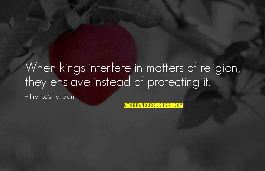 Interfere Quotes By Francois Fenelon: When kings interfere in matters of religion, they