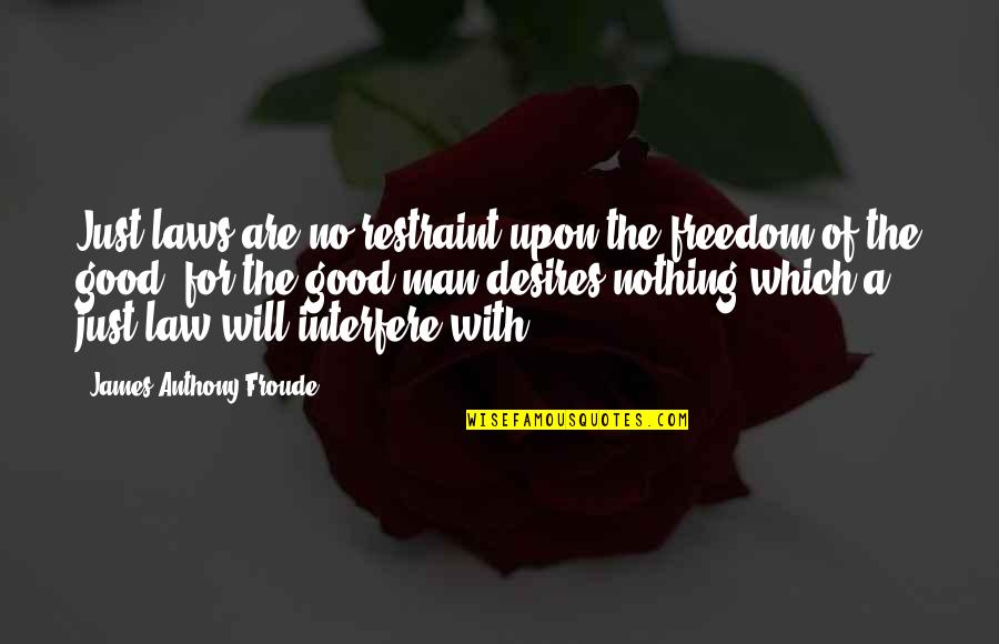 Interfere Quotes By James Anthony Froude: Just laws are no restraint upon the freedom