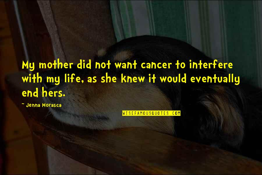 Interfere Quotes By Jenna Morasca: My mother did not want cancer to interfere