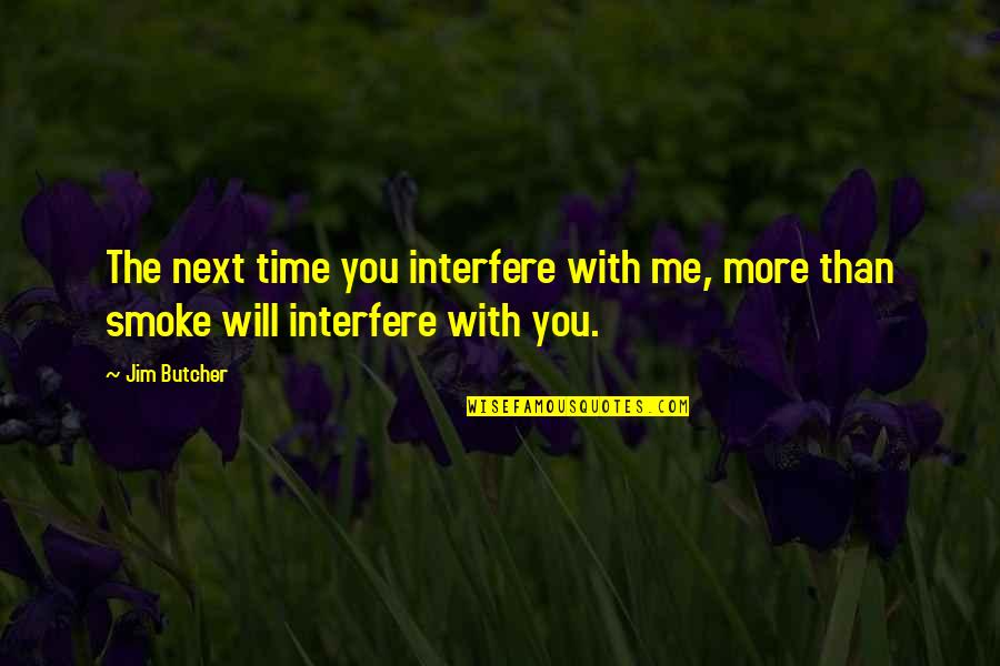 Interfere Quotes By Jim Butcher: The next time you interfere with me, more