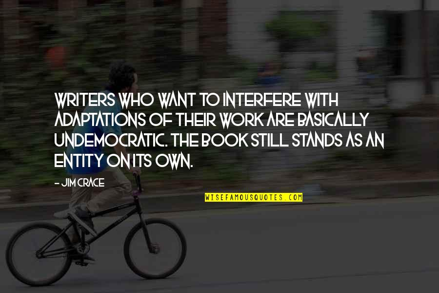 Interfere Quotes By Jim Crace: Writers who want to interfere with adaptations of