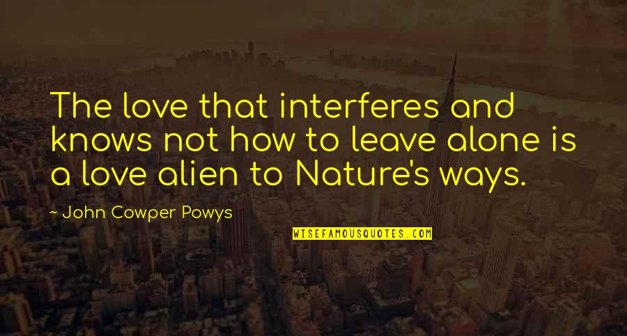 Interfere Quotes By John Cowper Powys: The love that interferes and knows not how