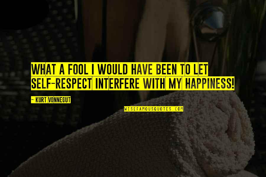 Interfere Quotes By Kurt Vonnegut: What a fool I would have been to