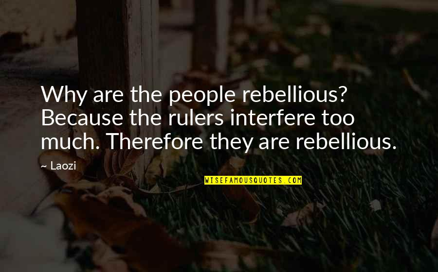 Interfere Quotes By Laozi: Why are the people rebellious? Because the rulers
