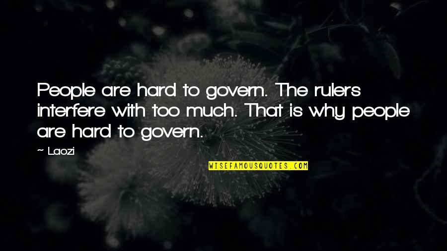 Interfere Quotes By Laozi: People are hard to govern. The rulers interfere