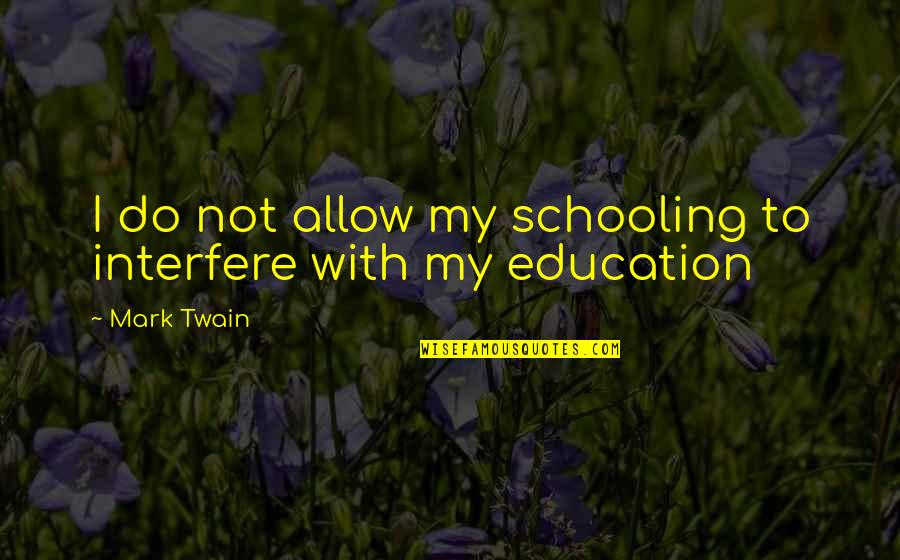 Interfere Quotes By Mark Twain: I do not allow my schooling to interfere