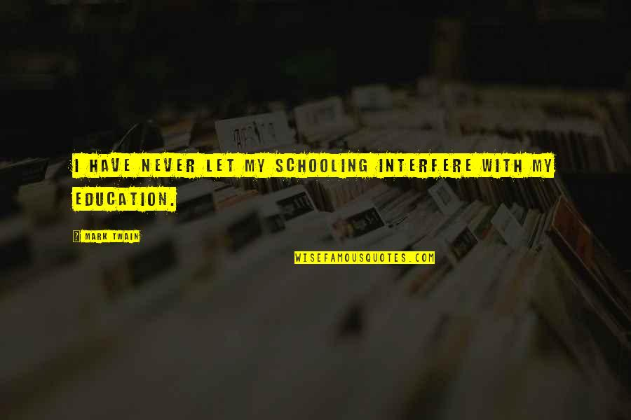 Interfere Quotes By Mark Twain: I have never let my schooling interfere with