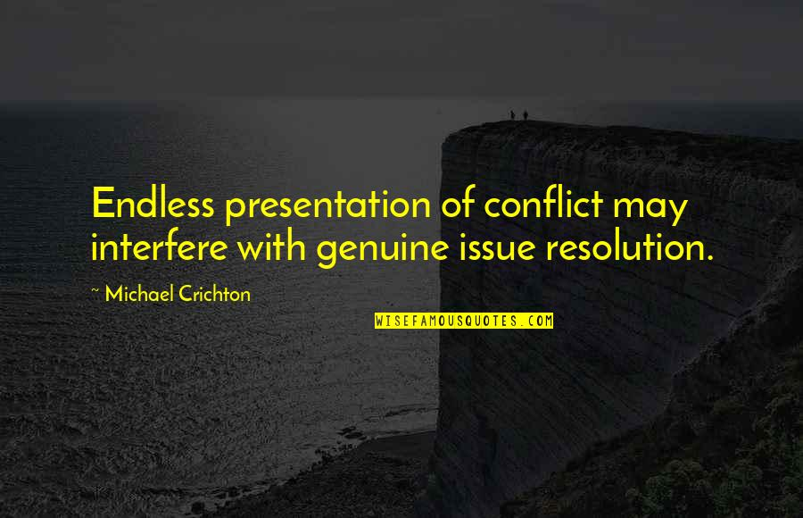 Interfere Quotes By Michael Crichton: Endless presentation of conflict may interfere with genuine