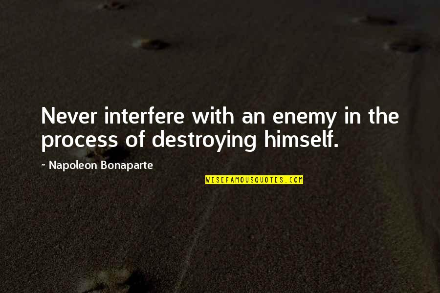 Interfere Quotes By Napoleon Bonaparte: Never interfere with an enemy in the process