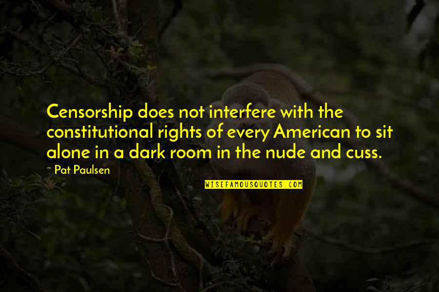 Interfere Quotes By Pat Paulsen: Censorship does not interfere with the constitutional rights