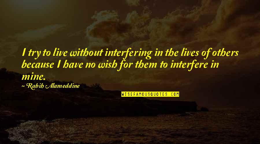 Interfere Quotes By Rabih Alameddine: I try to live without interfering in the