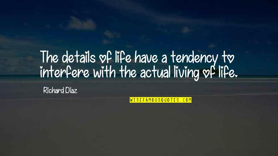 Interfere Quotes By Richard Diaz: The details of life have a tendency to