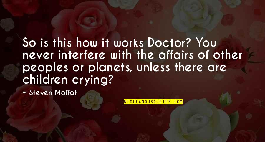 Interfere Quotes By Steven Moffat: So is this how it works Doctor? You