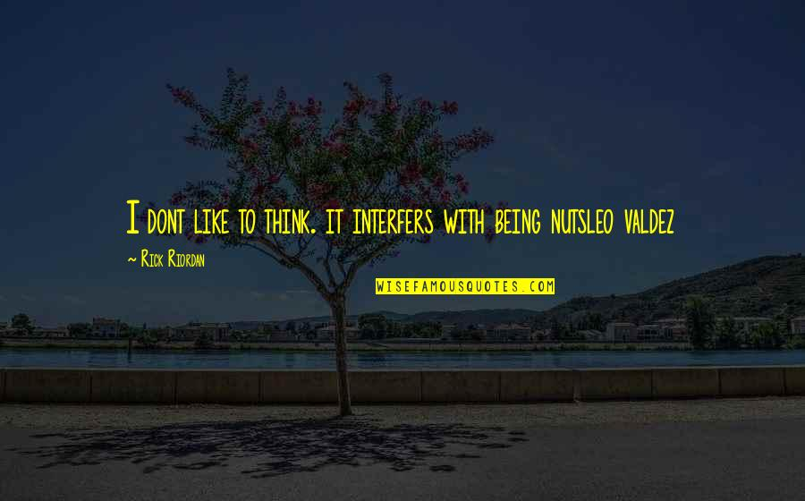 Interfers Quotes By Rick Riordan: I dont like to think. it interfers with