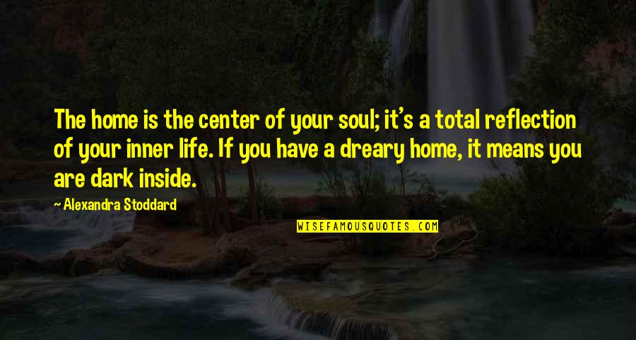 Interior Decorator Quotes By Alexandra Stoddard: The home is the center of your soul;