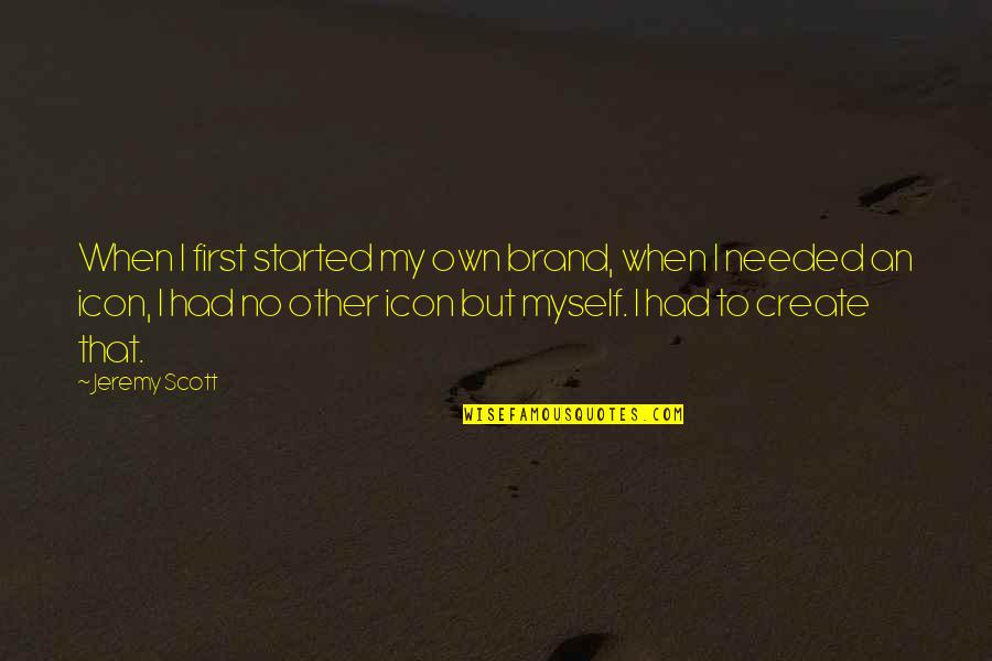 Interior Decorator Quotes By Jeremy Scott: When I first started my own brand, when
